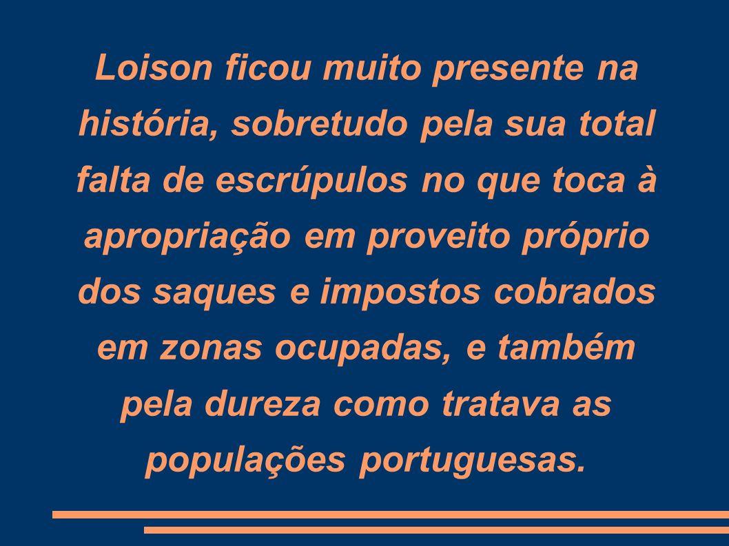 Loison ficou muito presente na história, sobretudo pela sua total falta de escrúpulos no que toca à apropriação em proveito próprio dos saques e impos