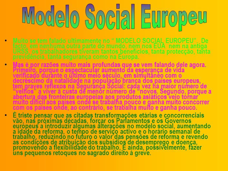 Muito se tem falado ultimamente no MODELO SOCIAL EUROPEU. De facto, em nenhuma outra parte do mundo, nem nos EUA nem na antiga URSS, os trabalhadores