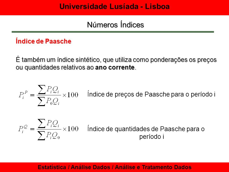 Universidade Lusíada - Lisboa Estatística / Análise Dados / Análise e Tratamento Dados Números Índices Índice de Paasche É também um índice sintético,
