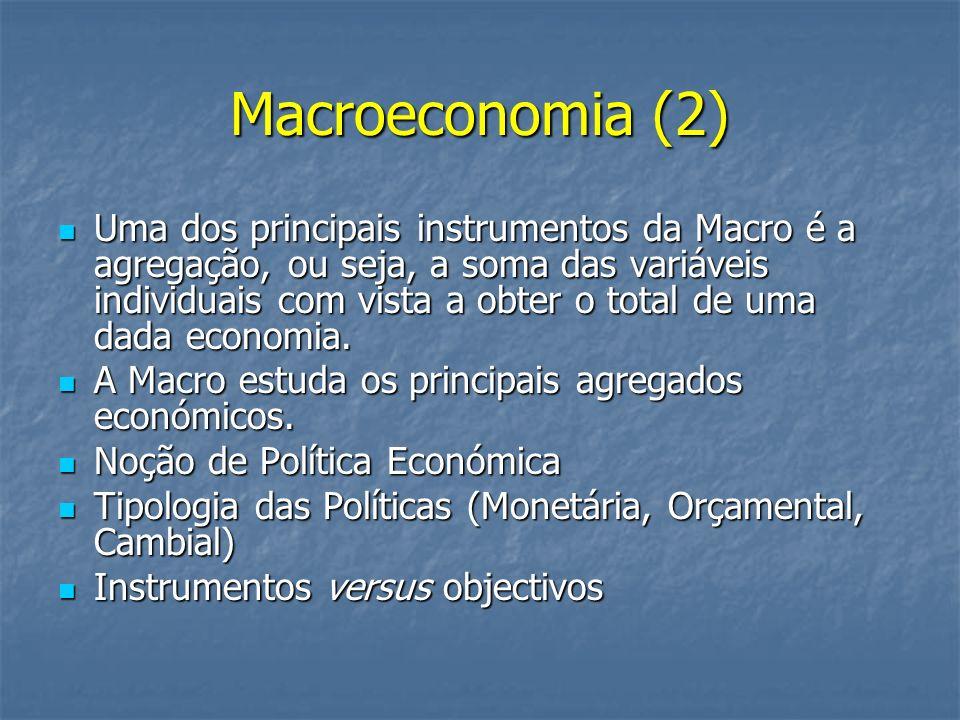 Macroeconomia (2) Uma dos principais instrumentos da Macro é a agregação, ou seja, a soma das variáveis individuais com vista a obter o total de uma d