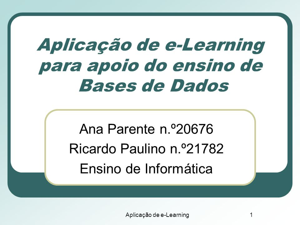 Aplicação de e-Learning1 Aplicação de e-Learning para apoio do ensino de Bases de Dados Ana Parente n.º20676 Ricardo Paulino n.º21782 Ensino de Inform