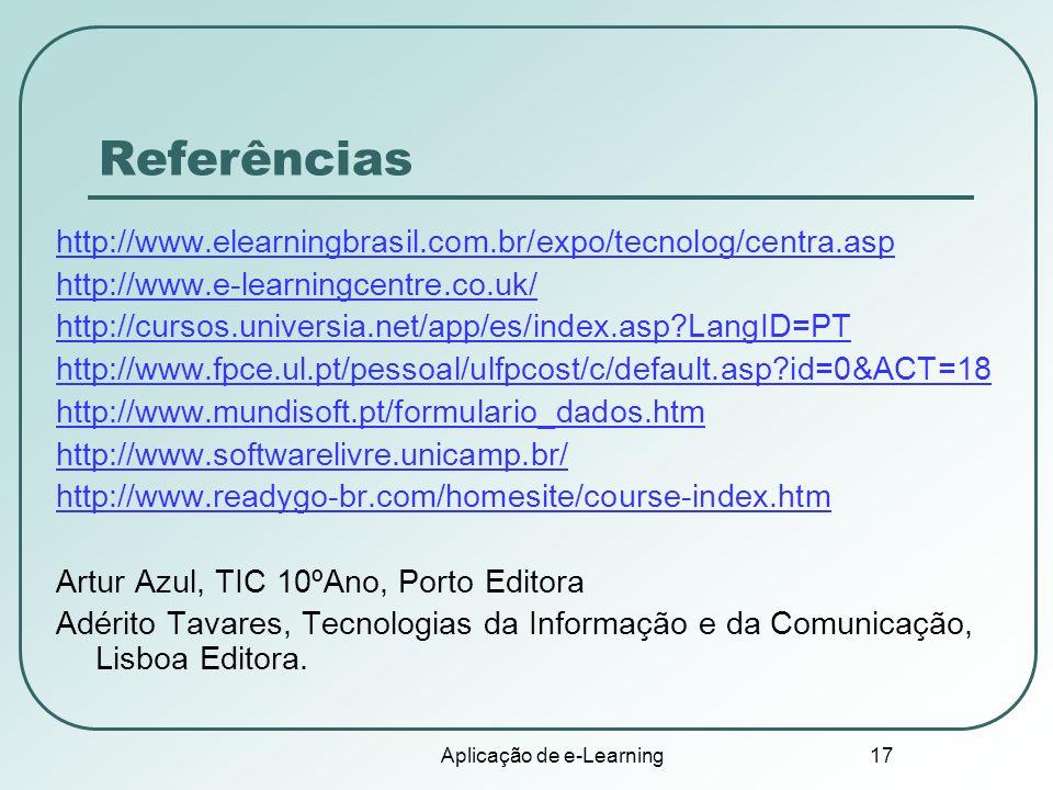Aplicação de e-Learning 17 Referências http://www.elearningbrasil.com.br/expo/tecnolog/centra.asp http://www.e-learningcentre.co.uk/ http://cursos.uni