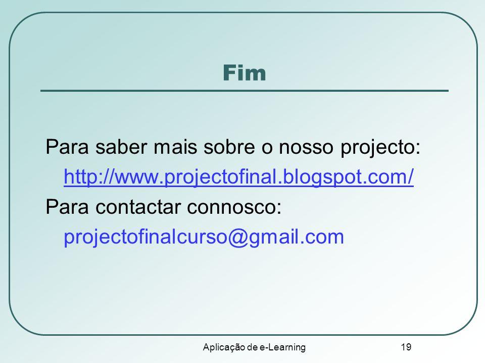 Aplicação de e-Learning 19 Fim Para saber mais sobre o nosso projecto: http://www.projectofinal.blogspot.com/ Para contactar connosco: projectofinalcu