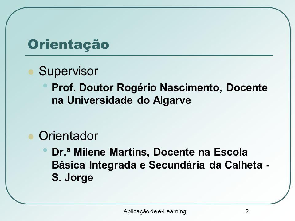 Aplicação de e-Learning 2 Orientação Supervisor Prof. Doutor Rogério Nascimento, Docente na Universidade do Algarve Orientador Dr.ª Milene Martins, Do