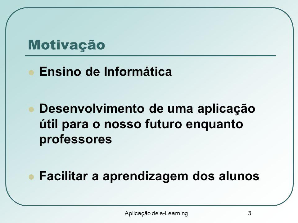 Aplicação de e-Learning 14 Avaliação Elaborar instrumentos de avaliação: Questionários;