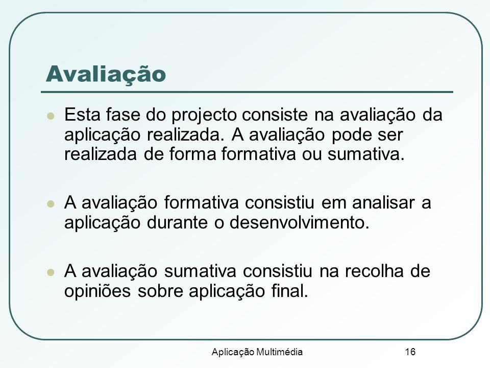 Aplicação Multimédia 16 Avaliação Esta fase do projecto consiste na avaliação da aplicação realizada.