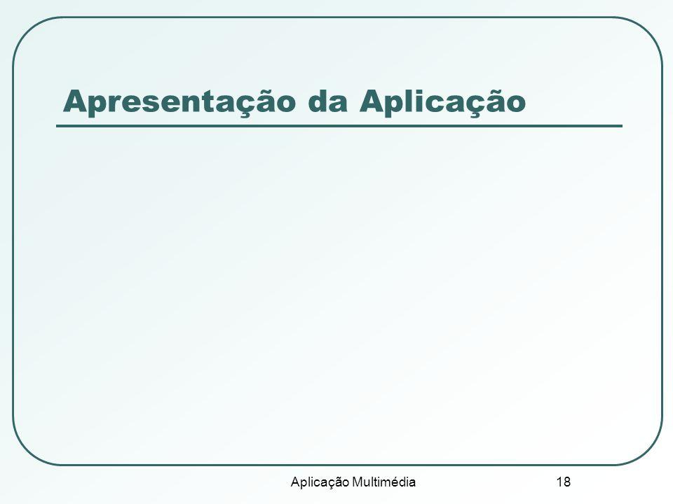 Aplicação Multimédia 18 Apresentação da Aplicação