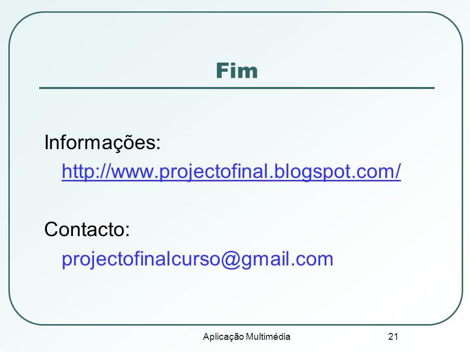 Aplicação Multimédia 21 Fim Informações: http://www.projectofinal.blogspot.com/ Contacto: projectofinalcurso@gmail.com