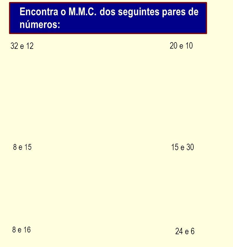 Encontra o M.M.C. dos seguintes pares de números: 32 e 12 20 e 10 8 e 15 15 e 30 8 e 16 24 e 6
