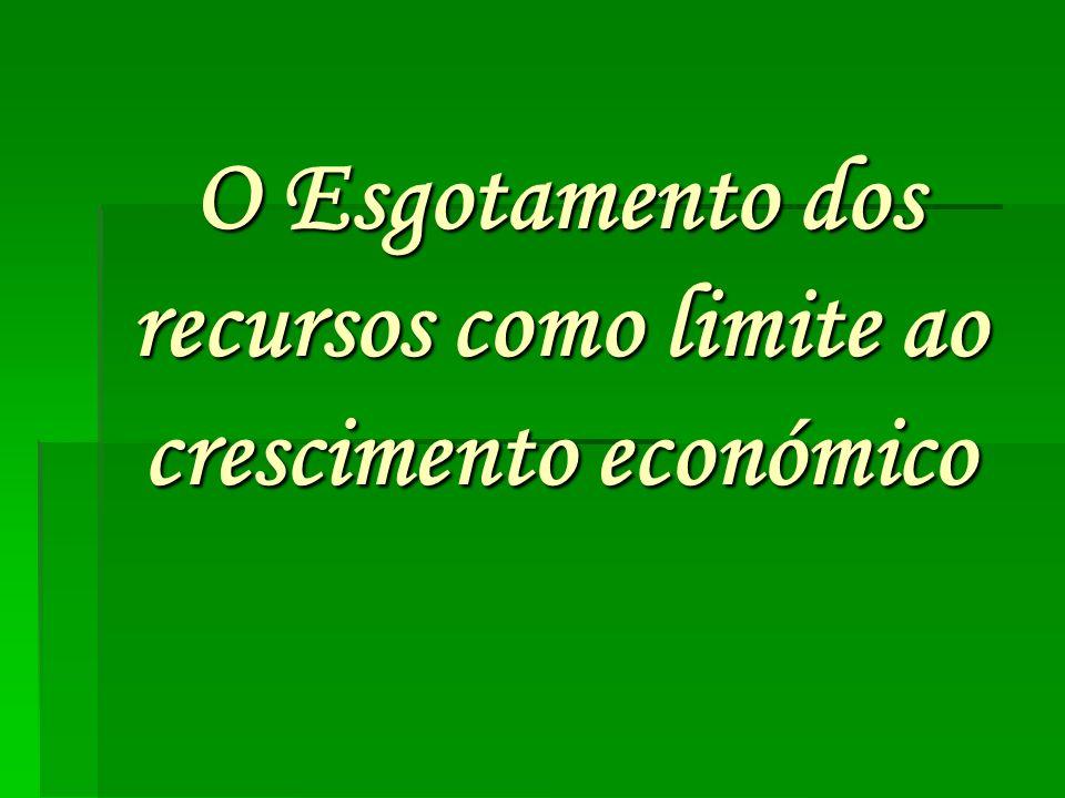 O Esgotamento dos recursos como limite ao crescimento económico