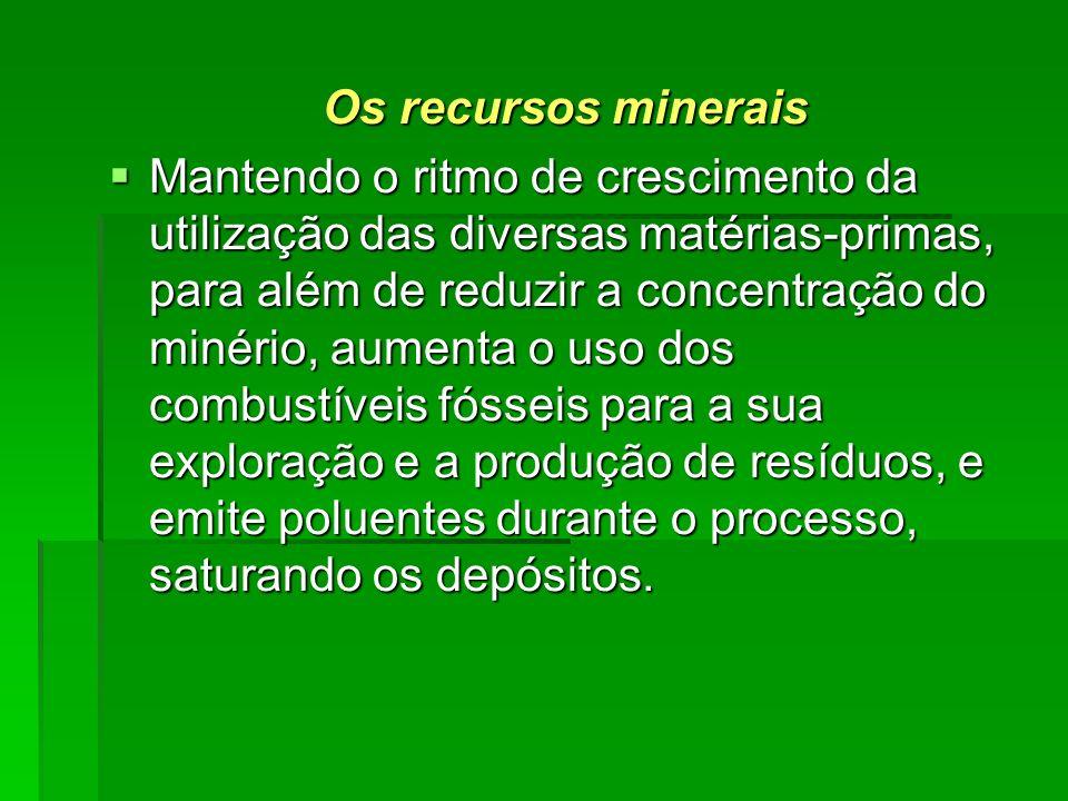 Os recursos minerais Mantendo o ritmo de crescimento da utilização das diversas matérias-primas, para além de reduzir a concentração do minério, aumen