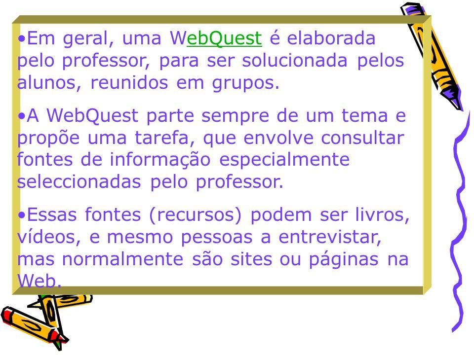Em geral, uma WebQuest é elaborada pelo professor, para ser solucionada pelos alunos, reunidos em grupos.ebQuest A WebQuest parte sempre de um tema e
