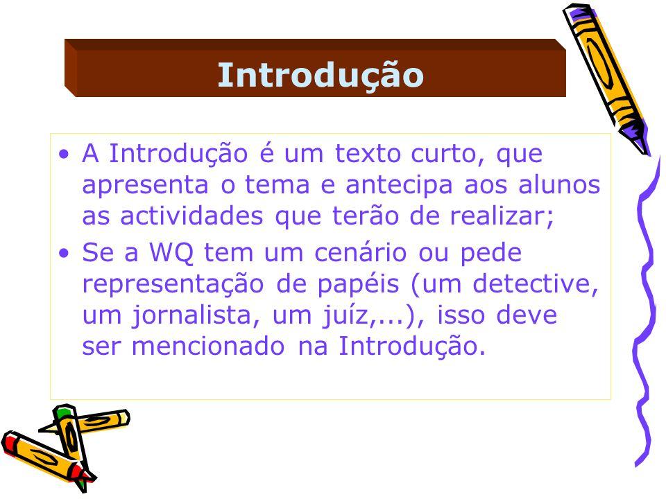 Introdução A Introdução é um texto curto, que apresenta o tema e antecipa aos alunos as actividades que terão de realizar; Se a WQ tem um cenário ou p