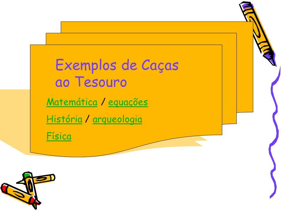 Exemplos de Caças ao Tesouro MatemáticaMatemática / equaçõesequações HistóriaHistória / arqueologiaarqueologia Física