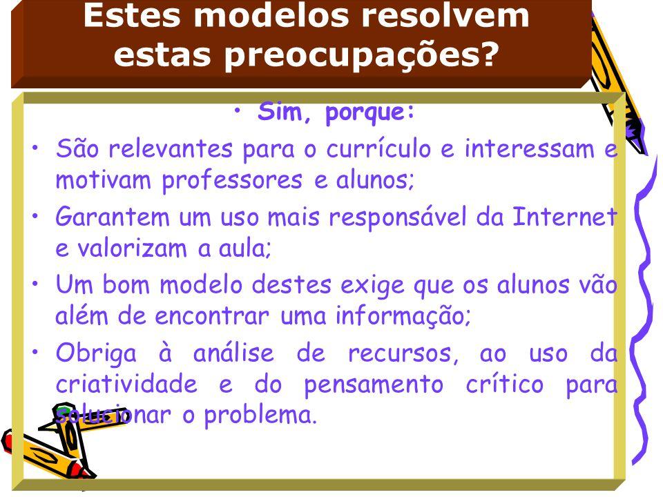 Estes modelos resolvem estas preocupações? Sim, porque: São relevantes para o currículo e interessam e motivam professores e alunos; Garantem um uso m