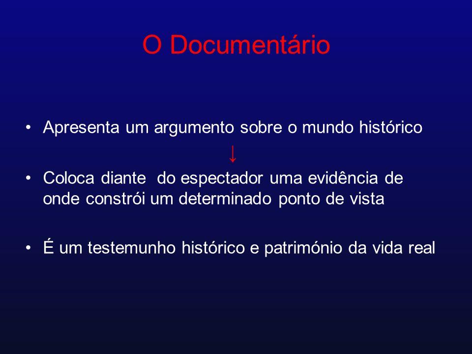 O Documentário Apresenta um argumento sobre o mundo histórico Coloca diante do espectador uma evidência de onde constrói um determinado ponto de vista