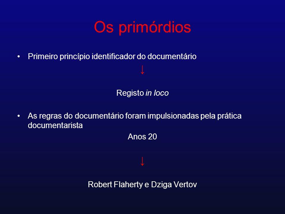 Os primórdios Primeiro princípio identificador do documentário Registo in loco As regras do documentário foram impulsionadas pela prática documentaris