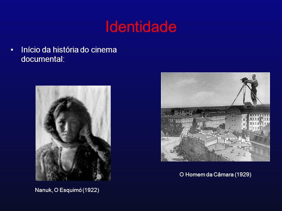 Identidade Início da história do cinema documental: Nanuk, O Esquimó (1922) O Homem da Câmara (1929)