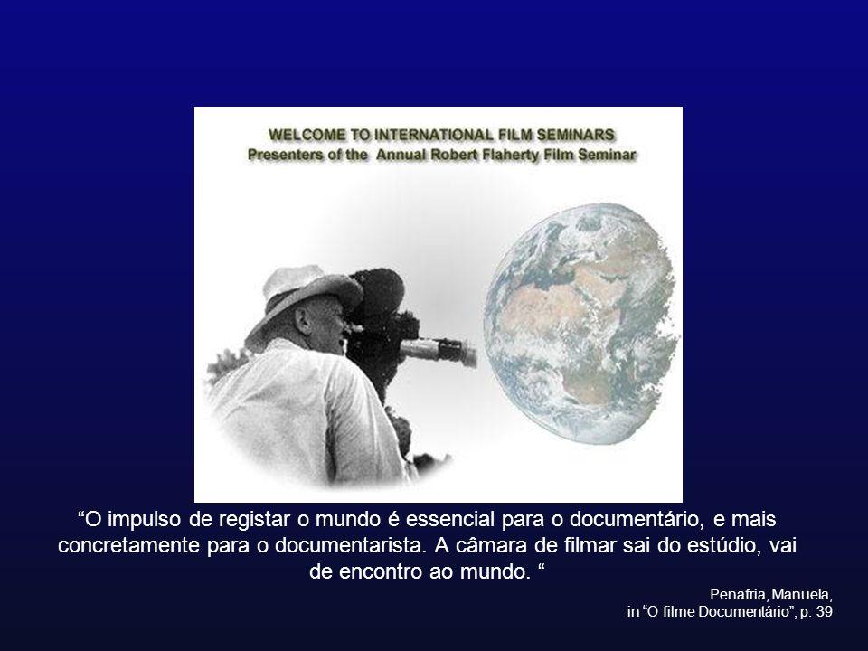 O impulso de registar o mundo é essencial para o documentário, e mais concretamente para o documentarista. A câmara de filmar sai do estúdio, vai de e
