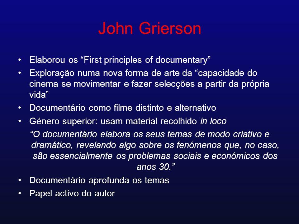 John Grierson Elaborou os First principles of documentary Exploração numa nova forma de arte da capacidade do cinema se movimentar e fazer selecções a