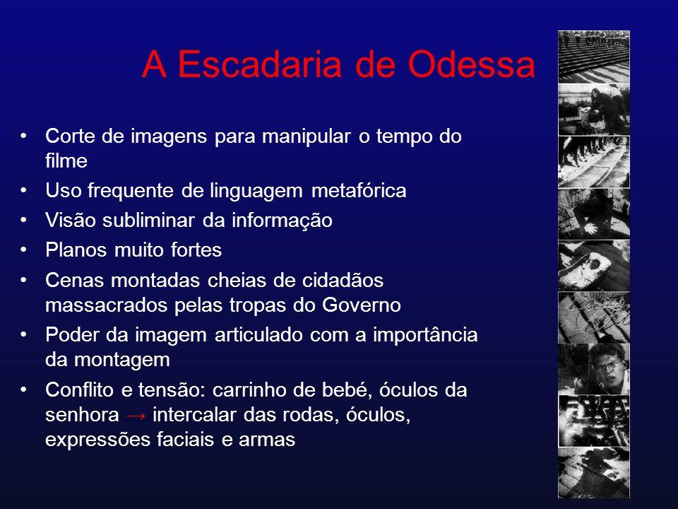 A Escadaria de Odessa Corte de imagens para manipular o tempo do filme Uso frequente de linguagem metafórica Visão subliminar da informação Planos mui
