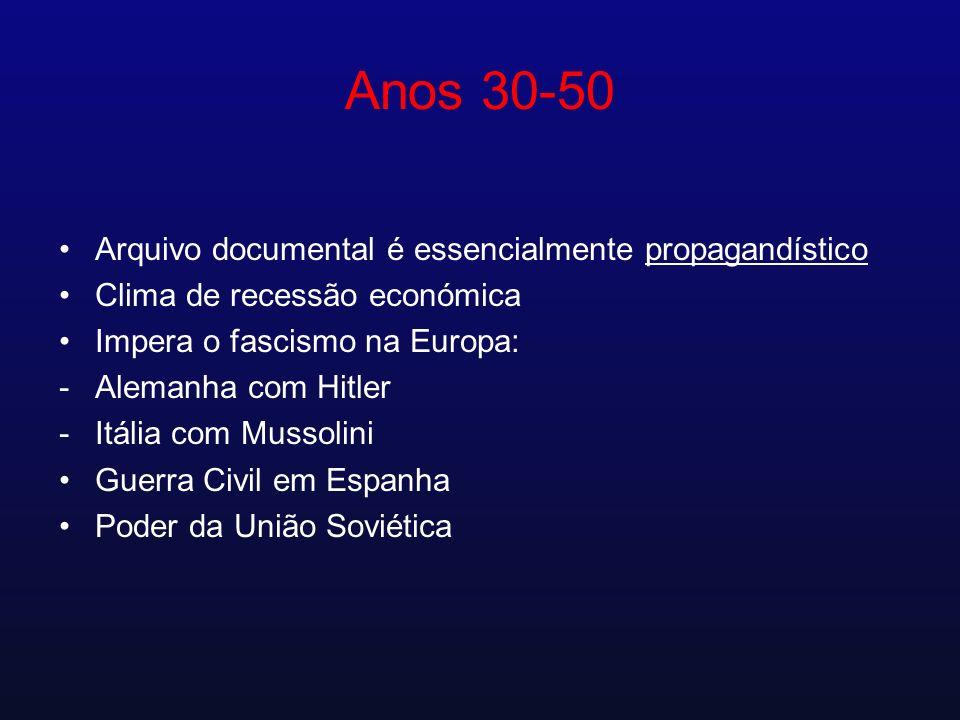 Anos 30-50 Arquivo documental é essencialmente propagandístico Clima de recessão económica Impera o fascismo na Europa: -Alemanha com Hitler -Itália c