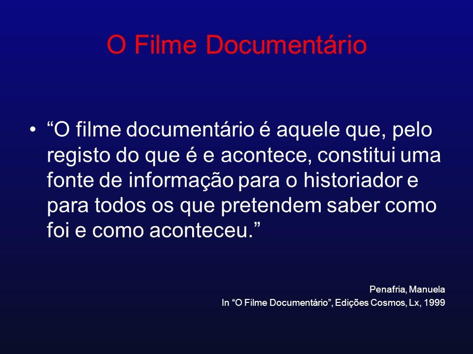 O Filme Documentário O filme documentário é aquele que, pelo registo do que é e acontece, constitui uma fonte de informação para o historiador e para