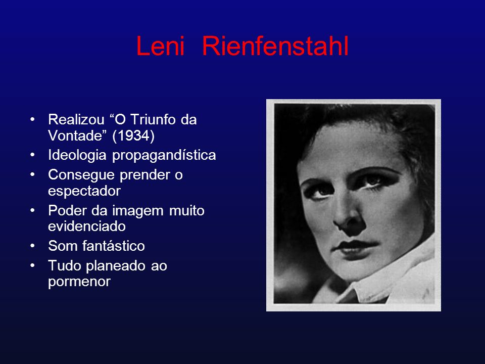 Leni Rienfenstahl Realizou O Triunfo da Vontade (1934) Ideologia propagandística Consegue prender o espectador Poder da imagem muito evidenciado Som f