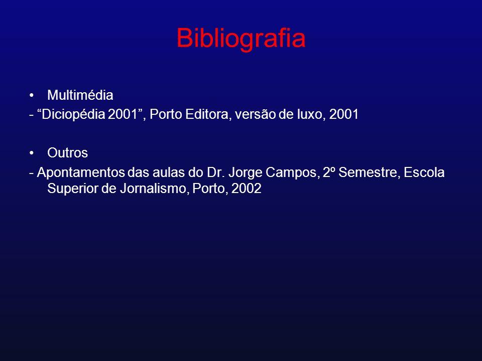 Bibliografia Multimédia - Diciopédia 2001, Porto Editora, versão de luxo, 2001 Outros - Apontamentos das aulas do Dr. Jorge Campos, 2º Semestre, Escol