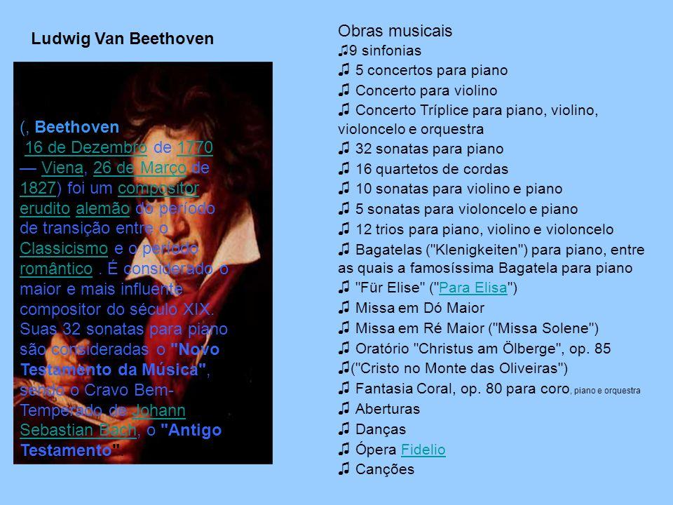 (, Beethoven 16 de Dezembro de 1770 Viena, 26 de Março de 1827) foi um compositor erudito alemão do período de transição entre o Classicismo e o período romântico.