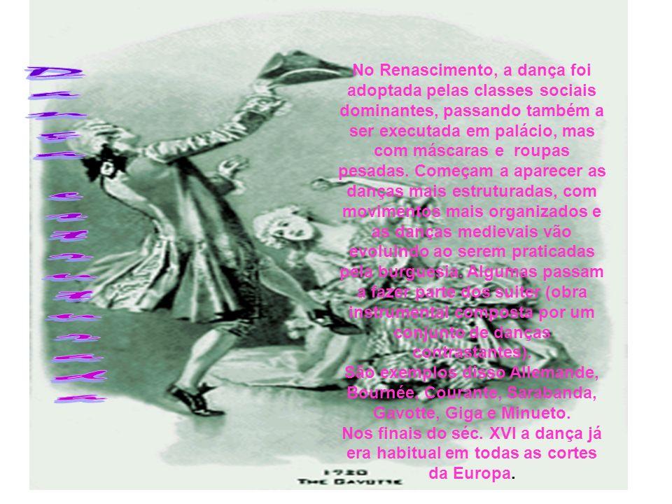 No Renascimento, a dança foi adoptada pelas classes sociais dominantes, passando também a ser executada em palácio, mas com máscaras e roupas pesadas.