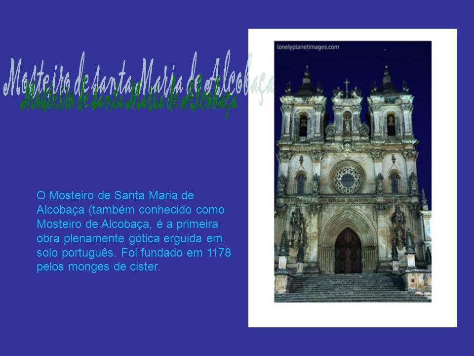 O Mosteiro de Santa Maria de Alcobaça (também conhecido como Mosteiro de Alcobaça, é a primeira obra plenamente gótica erguida em solo português.