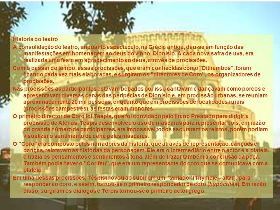 História do teatro A consolidação do teatro, enquanto espectáculo, na Grécia antiga, deu-se em função das manifestações em homenagem ao deus do vinho, Dionísio.