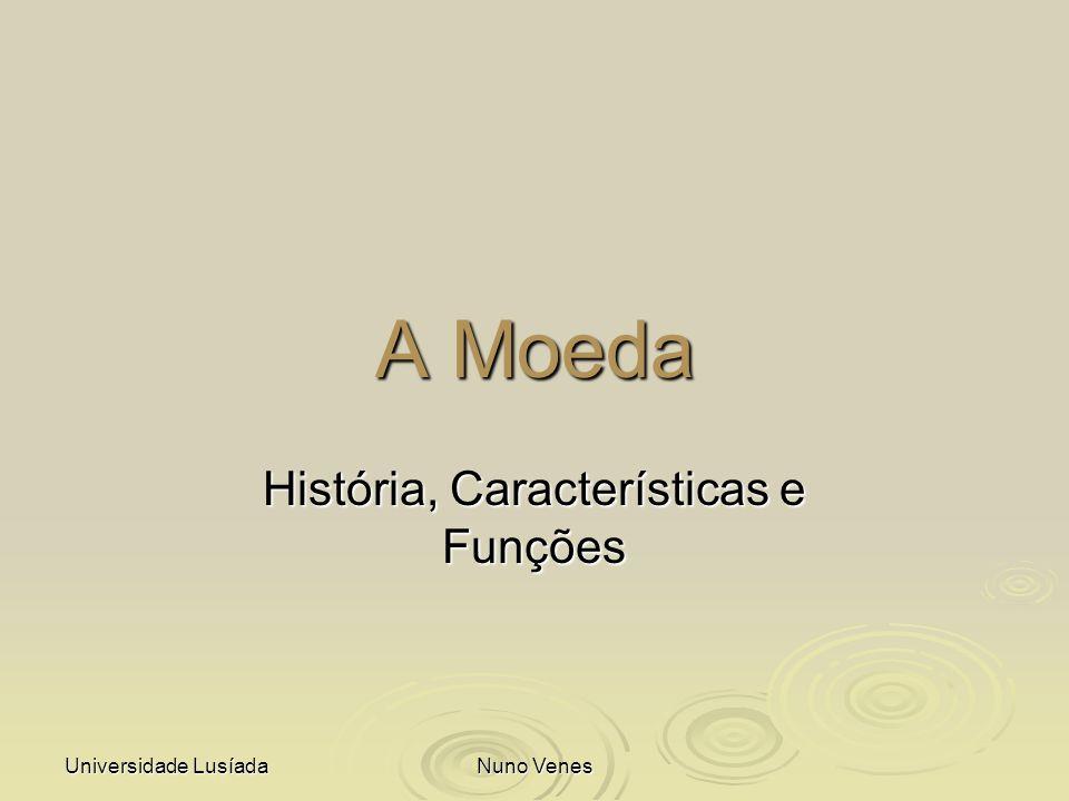Universidade Lusíada Nuno Venes A Moeda História, Características e Funções