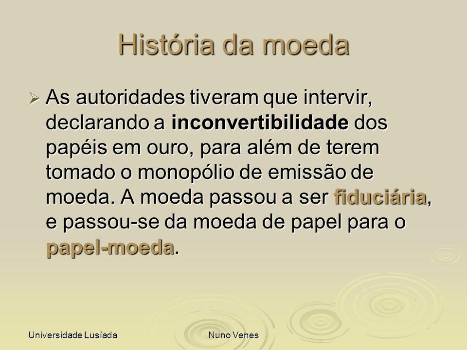 Universidade LusíadaNuno Venes História da moeda As autoridades tiveram que intervir, declarando a inconvertibilidade dos papéis em ouro, para além de