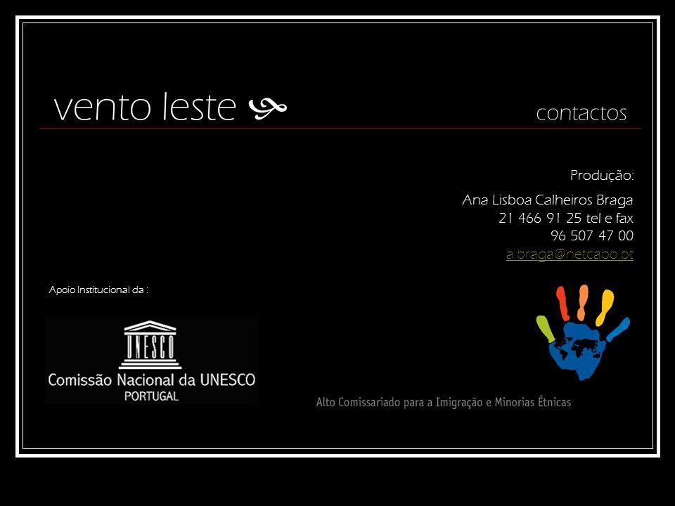 vento leste contactos Apoio Institucional da : Ana Lisboa Calheiros Braga 21 466 91 25 tel e fax 96 507 47 00 a.braga@netcabo.pt Produção:
