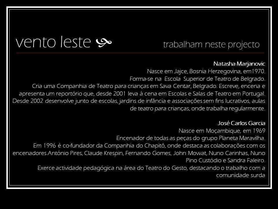 vento leste trabalham neste projecto Natasha Marjanovic Nasce em Jajce, Bosnia Herzegovina, em1970. Forma-se na Escola Superior de Teatro de Belgrado.