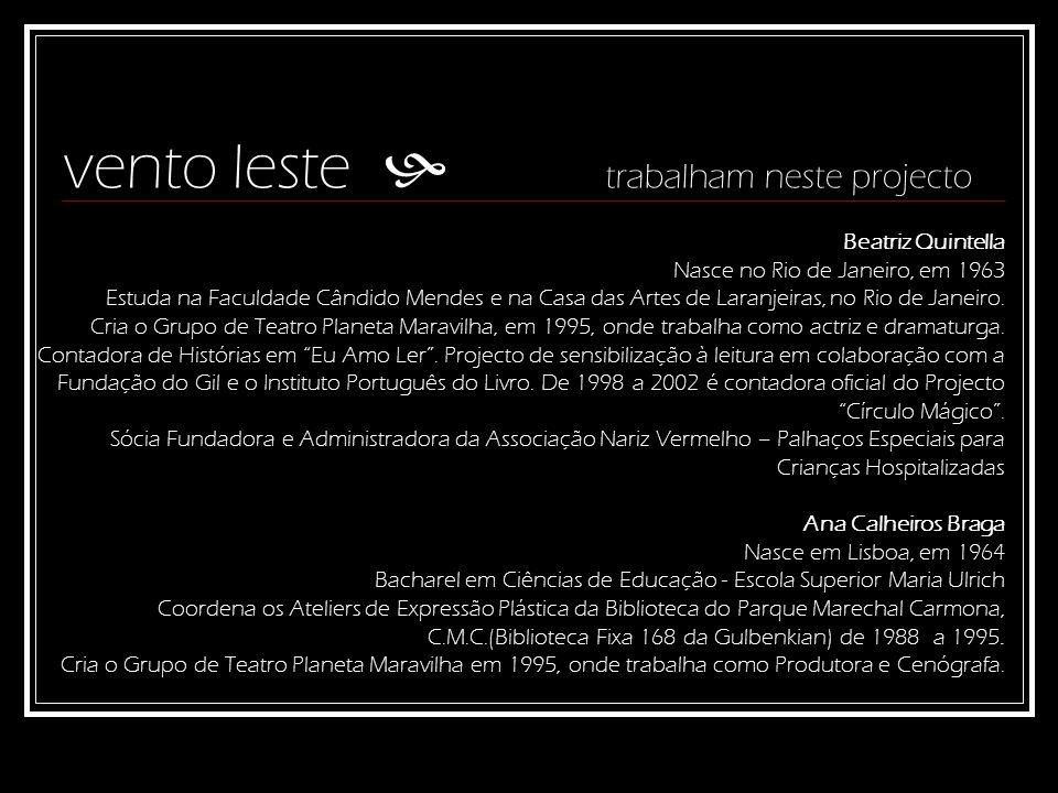vento leste trabalham neste projecto Beatriz Quintella Nasce no Rio de Janeiro, em 1963 Estuda na Faculdade Cândido Mendes e na Casa das Artes de Lara