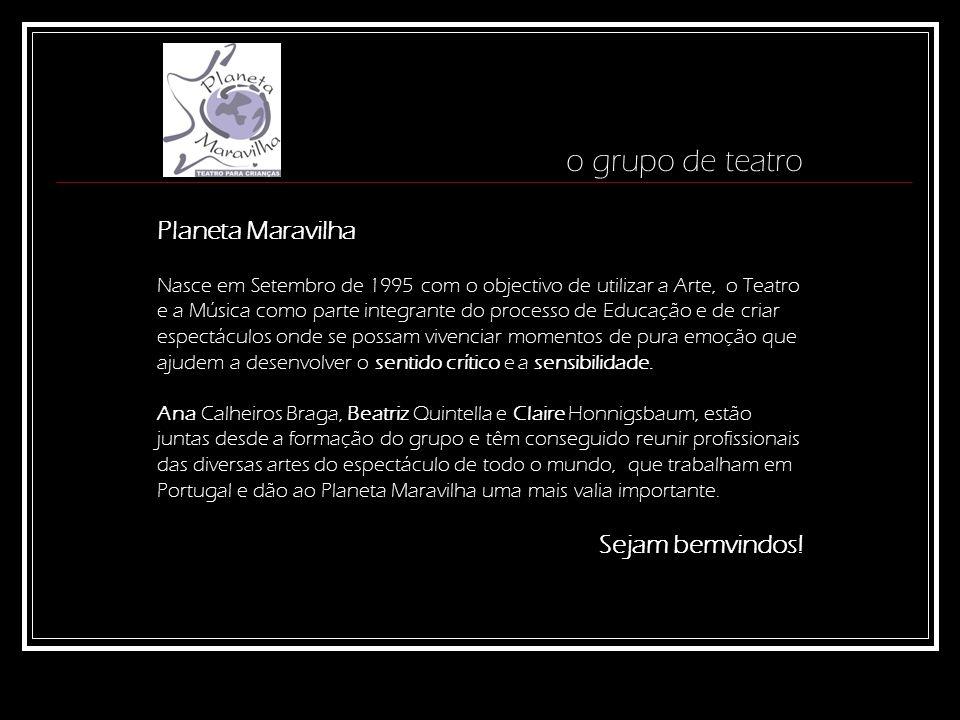 o grupo de teatro Planeta Maravilha Nasce em Setembro de 1995 com o objectivo de utilizar a Arte, o Teatro e a Música como parte integrante do process