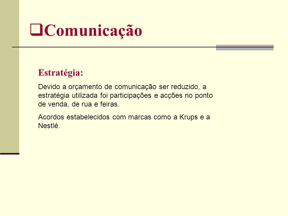 Comunicação Estratégia: Devido a orçamento de comunicação ser reduzido, a estratégia utilizada foi participações e acções no ponto de venda, de rua e