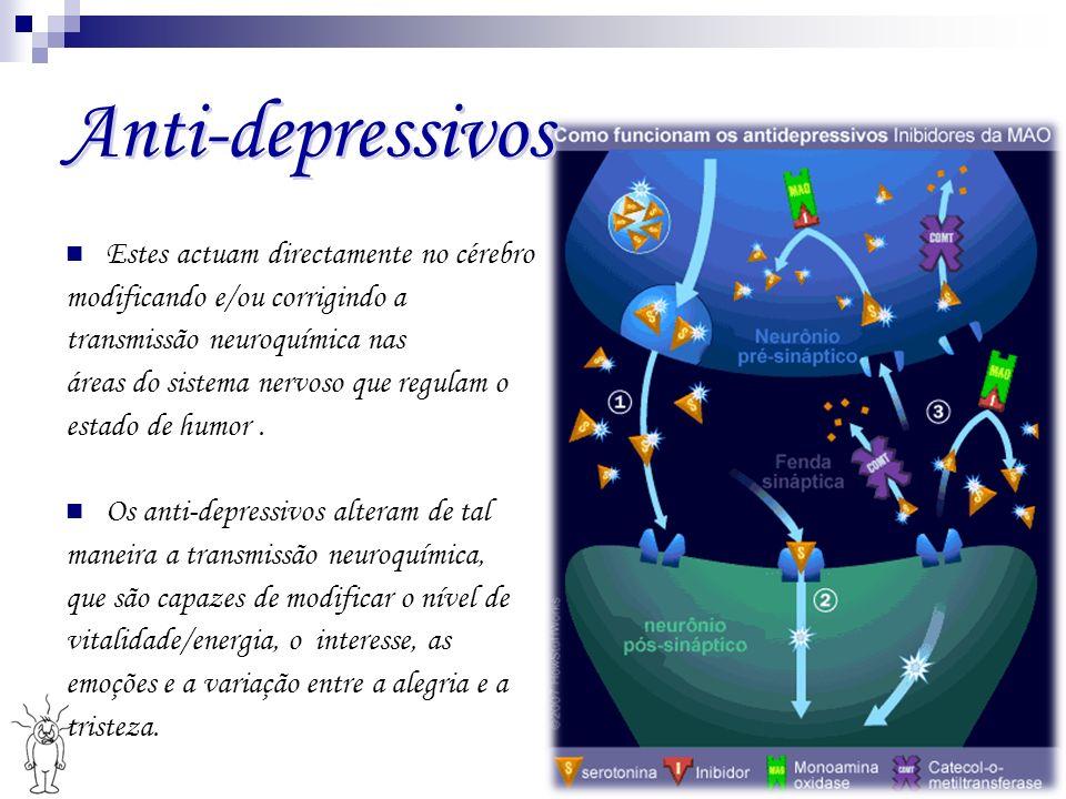 Anti-depressivos Anti-depressivos Estes actuam directamente no cérebro modificando e/ou corrigindo a transmissão neuroquímica nas áreas do sistema ner