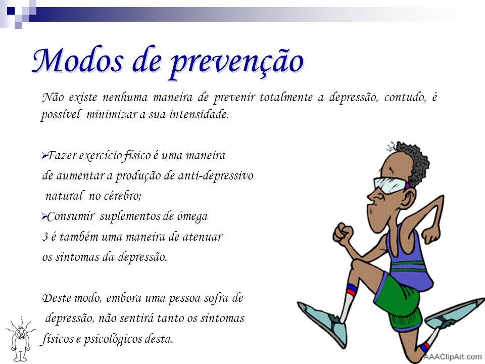 Modos de prevenção Não existe nenhuma maneira de prevenir totalmente a depressão, contudo, é possível minimizar a sua intensidade. Fazer exercício fís