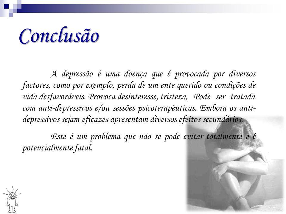 Conclusão A depressão é uma doença que é provocada por diversos factores, como por exemplo, perda de um ente querido ou condições de vida desfavorávei
