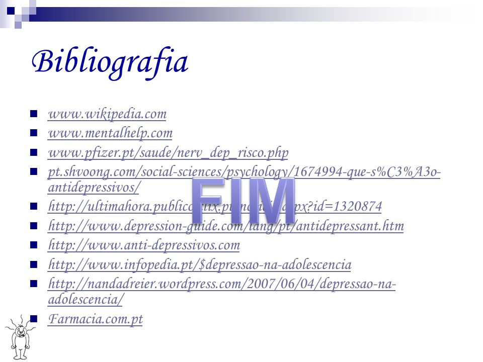 Bibliografia www.wikipedia.com www.mentalhelp.com www.pfizer.pt/saude/nerv_dep_risco.php pt.shvoong.com/social-sciences/psychology/1674994-que-s%C3%A3