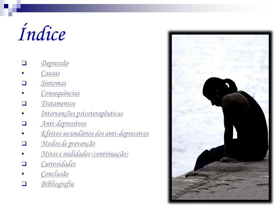 Índice Índice Depressão Causas Sintomas Consequências Tratamentos Intervenções psicoterapêuticas Intervenções psicoterapêuticas Anti-depressivos Efeit