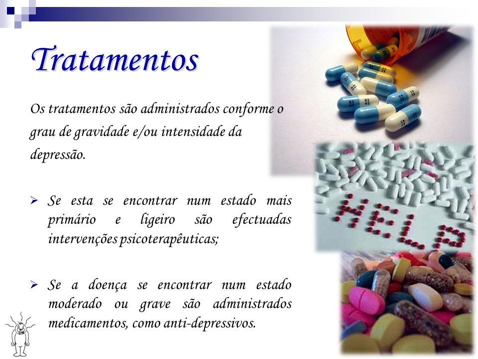 Tratamentos Os tratamentos são administrados conforme o grau de gravidade e/ou intensidade da depressão. Se esta se encontrar num estado mais primário