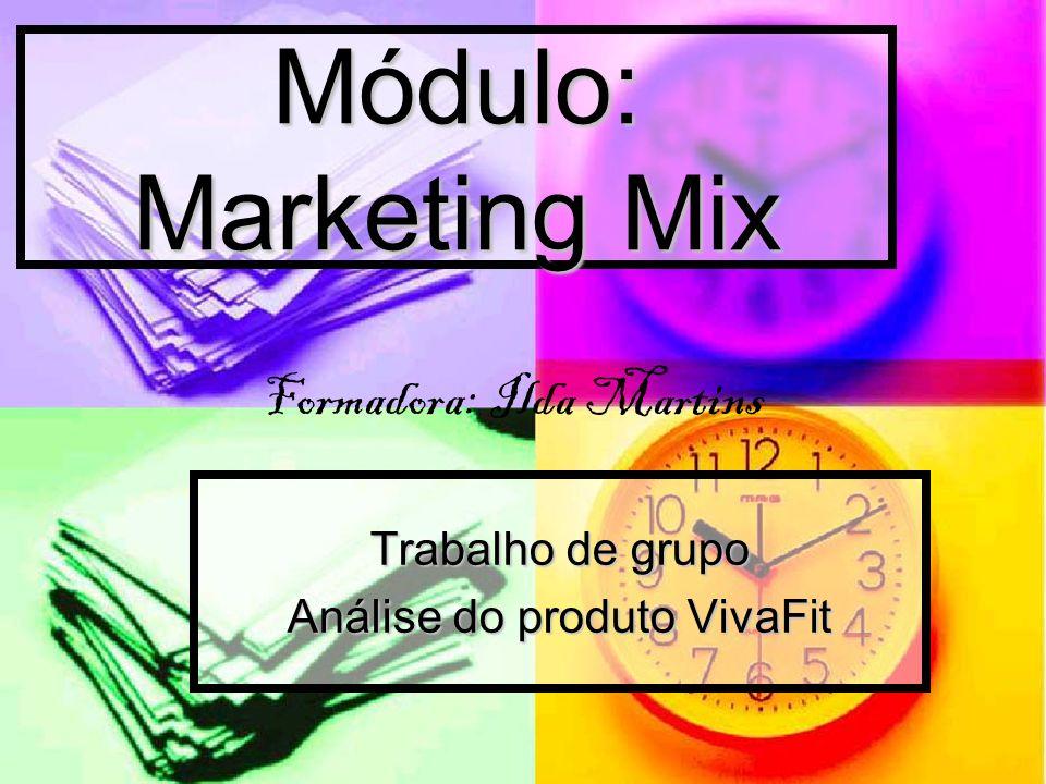 Módulo: Marketing Mix Trabalho de grupo Análise do produto VivaFit Formadora: Ilda Martins