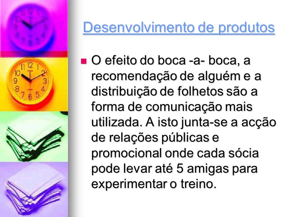 Desenvolvimento de produtos O efeito do boca -a- boca, a recomendação de alguém e a distribuição de folhetos são a forma de comunicação mais utilizada