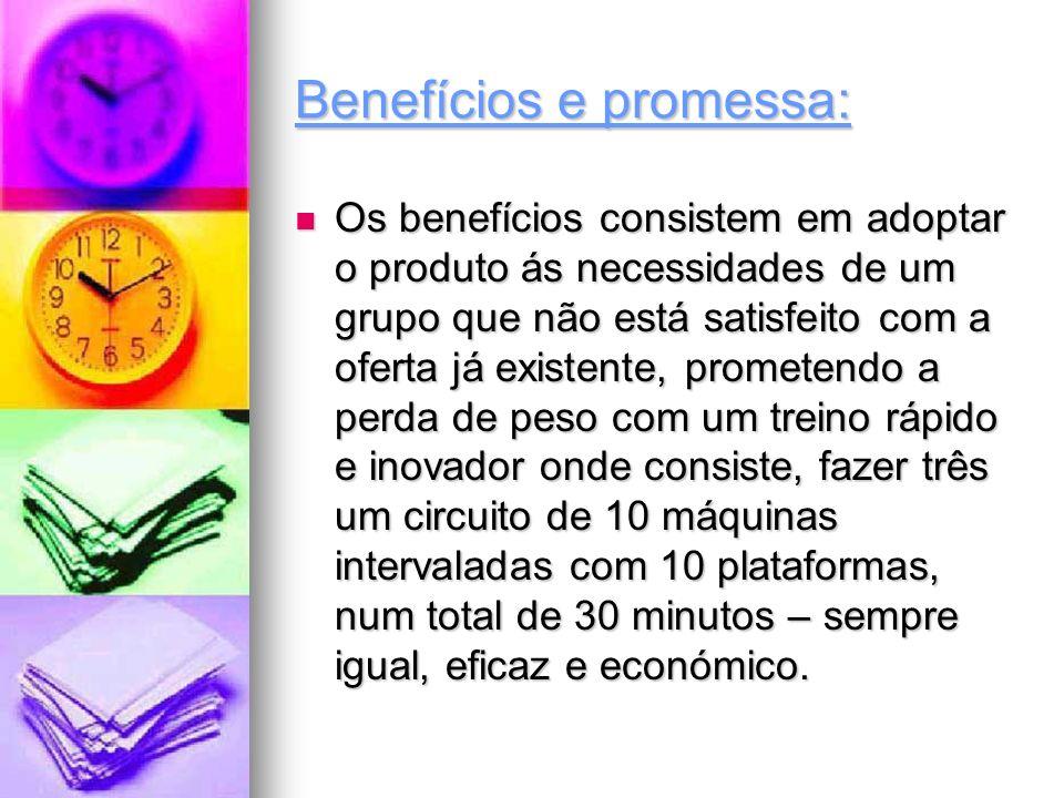 Benefícios e promessa: Os benefícios consistem em adoptar o produto ás necessidades de um grupo que não está satisfeito com a oferta já existente, pro