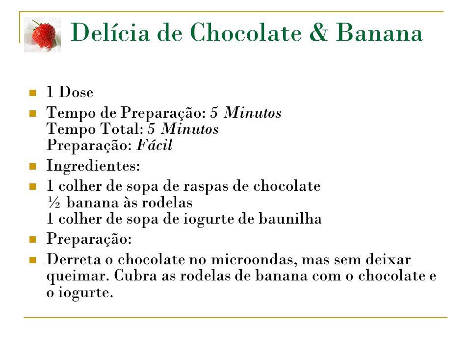 Delícia de Chocolate & Banana 1 Dose Tempo de Preparação: 5 Minutos Tempo Total: 5 Minutos Preparação: Fácil Ingredientes: 1 colher de sopa de raspas de chocolate ½ banana às rodelas 1 colher de sopa de iogurte de baunilha Preparação: Derreta o chocolate no microondas, mas sem deixar queimar.